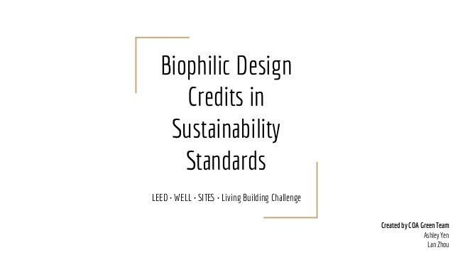 Biophilic Design Credits in Sustainability Standards LEED • WELL • SITES • Living Building Challenge Created by COA Green ...