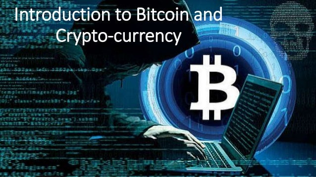 Introduction to Bitcoin and Crypto-currency