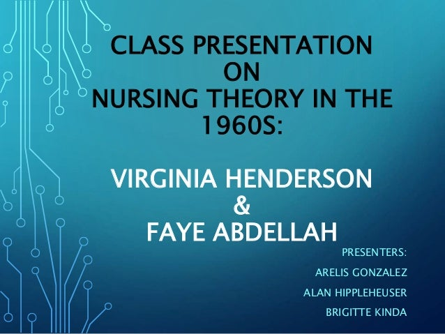 """application of virginia henderson s need theory Free essay: the purpose of this paper is to illustrate the key points of virginia henderson's theory """"concepts of nursing"""" (con) and its application in."""
