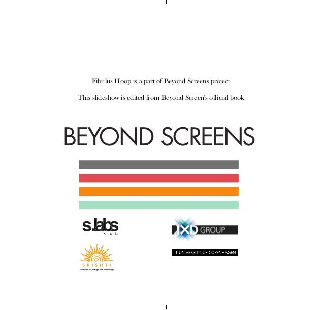 Fibulus Hoop is a part of Beyond Screens project This slideshow is edited from Beyond Screen's official book  BEYOND SCREE...
