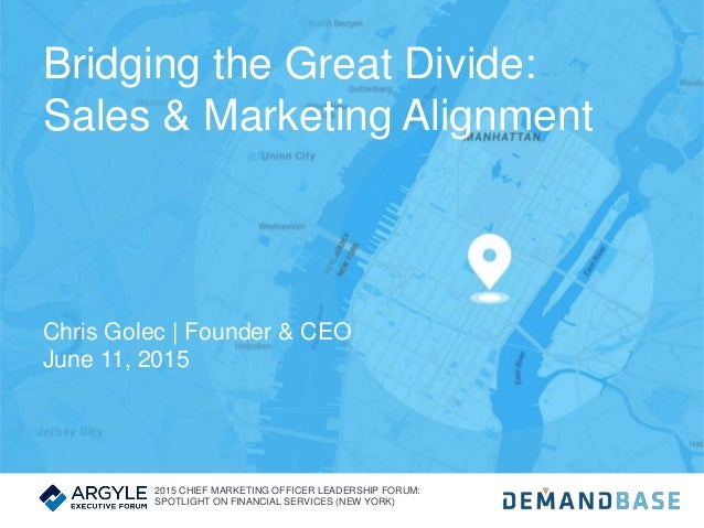Bridging the Great Divide: Sales & Marketing Alignment Chris Golec | Founder & CEO June 11, 2015 2015 CHIEF MARKETING OFFI...