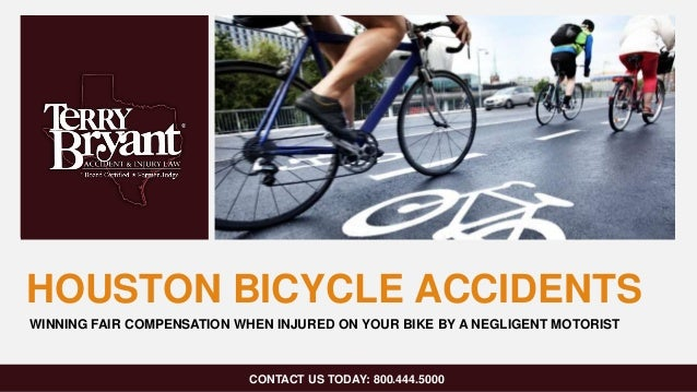 HOUSTON BICYCLE ACCIDENTS CONTACT US TODAY: 800.444.5000 WINNING FAIR COMPENSATION WHEN INJURED ON YOUR BIKE BY A NEGLIGEN...