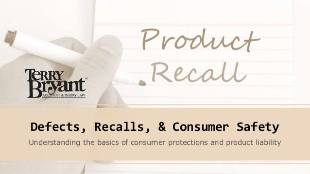 Defects, Recalls, & Consumer Safety Understanding the basics of consumer protections and product liability