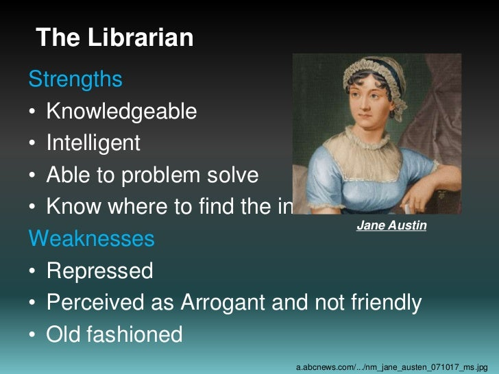 The Librarian<br />Strengths<br />Knowledgeable<br />Intelligent<br />Able to problem solve<br />Know where to find the in...