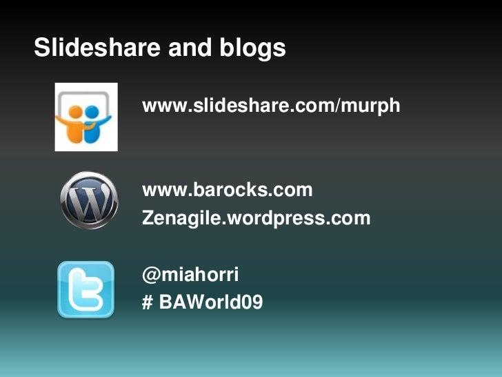 Slideshare and blogs<br />www.slideshare.com/murph<br />www.barocks.com<br />Zenagile.wordpress.com<br />@miahorri<br /># ...