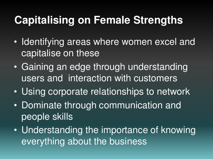 Capitalising on Female Strengths<br />Identifying areas where women excel and capitalise on these<br />Gaining an edge thr...