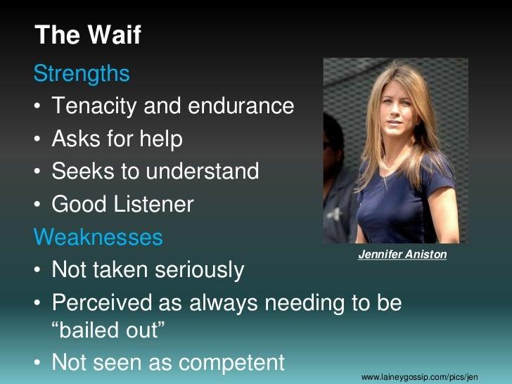 The Waif<br />Strengths<br />Tenacity and endurance<br />Asks for help<br />Seeks to understand<br />Good Listener<br />We...