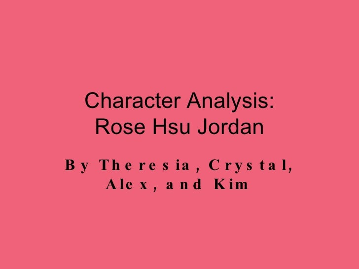 character analysis of rose How to write a character analysis learning how to write a character analysis requires a thorough reading of the literary work with attention to what the author reveals about the character through dialogue, narrative, and plot.
