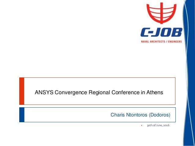 ANSYS Convergence Regional Conference in Athens Charis Ntontoros (Dodoros)  30th of June, 2016