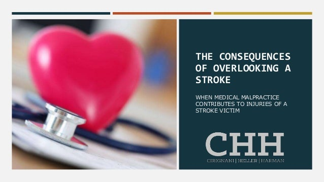THE CONSEQUENCES OF OVERLOOKING A STROKE WHEN MEDICAL MALPRACTICE CONTRIBUTES TO INJURIES OF A STROKE VICTIM