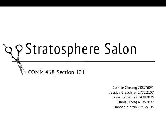 Stratosphere Salon COMM 468, Section 101 Colette Cheung 70875091 Jessica Greschner 27722107 Jasna Kamenjas 24980096 Daniel...