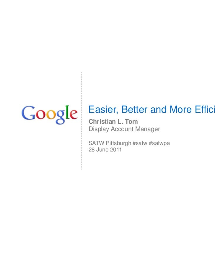 Easier, Better and More EfficientChristian L. TomDisplay Account ManagerSATW Pittsburgh #satw #satwpa28 June 2011