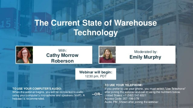 The Current State of Warehouse Technology Cathy Morrow Roberson Emily Murphy With: Moderated by: TO USE YOUR COMPUTER'S AU...