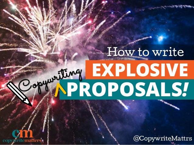 How to write @CopywriteMattrs EXPLOSIVE PROPOSALS!