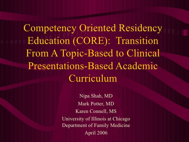 Competency Oriented Residency Education (CORE):  Transition From A Topic-Based to Clinical Presentations-Based Academic Cu...