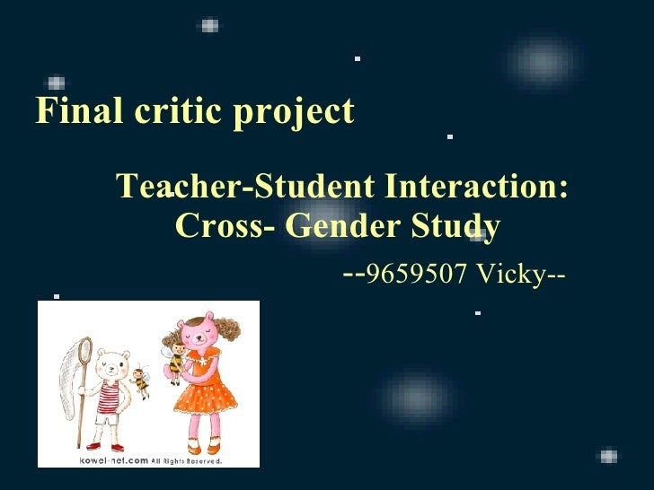 Final critic project Teacher-Student Interaction: Cross- Gender Study   -- 9659507 Vicky--