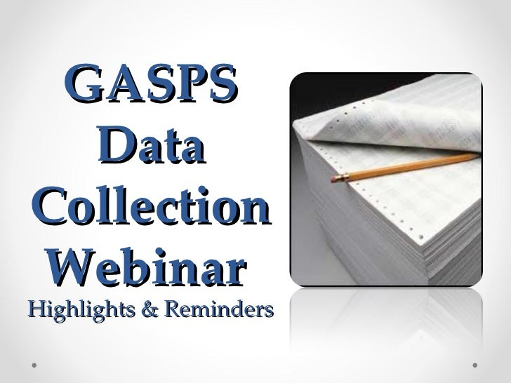 GASPS  DataCollectionWebinarHighlights & Reminders