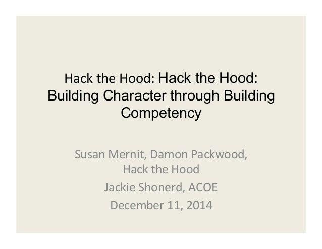 Hack  the  Hood:  Hack the Hood:  Building Character through Building  Competency  Susan  Mernit,  Damon  Packwood,  Hack ...
