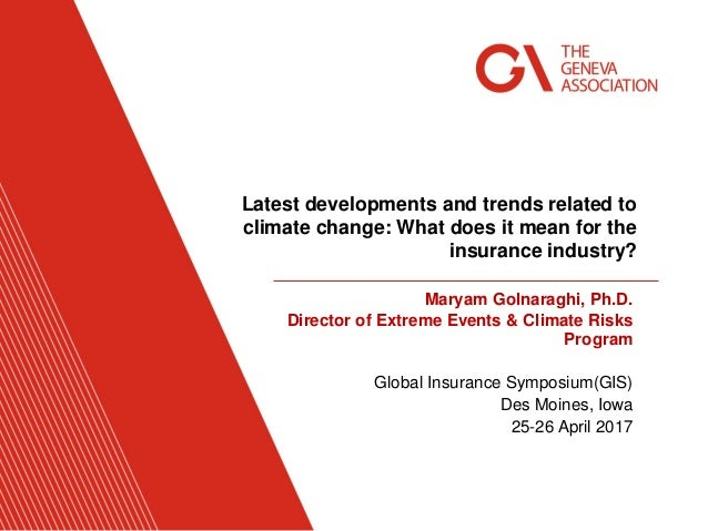 Maryam Golnaraghi, Ph.D. Director of Extreme Events & Climate Risks Program Global Insurance Symposium(GIS) Des Moines, Io...