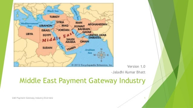 Version 1.0  -Jaladhi Kumar Bhatt  Middle East Payment Gateway Industry  UAE Payment Gateway Industry Overview 1