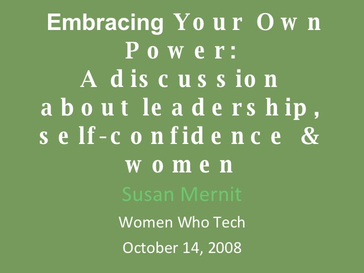 Embracing  Your Own Power: A discussion about leadership, self-confidence & women Susan Mernit Women Who Tech October 14...