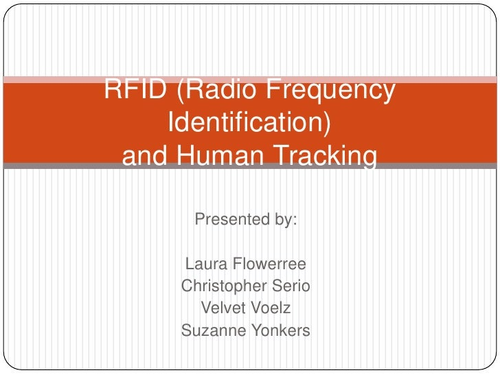 Presented by:<br />Laura Flowerree<br />Christopher Serio<br />Velvet Voelz<br />Suzanne Yonkers<br />RFID (Radio Frequenc...