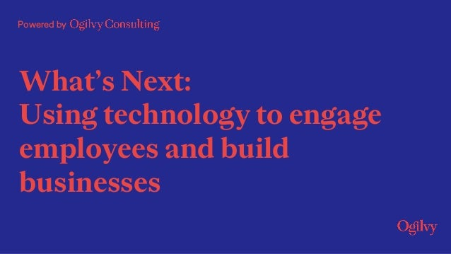 Powered by What's Next: Using technology to engage employees and build businesses