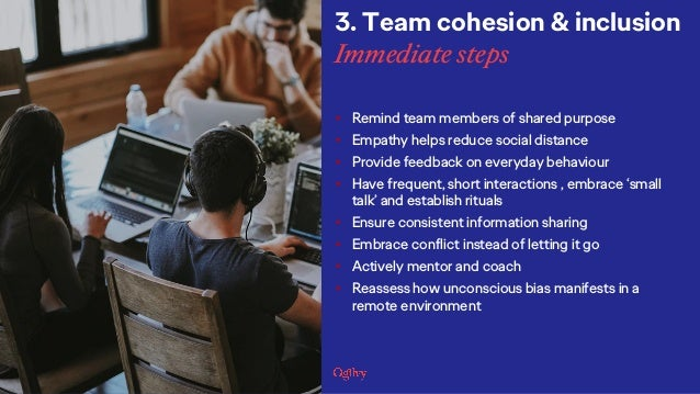 • Remind team members of shared purpose • Empathy helps reduce social distance • Provide feedback on everyday behaviour • ...