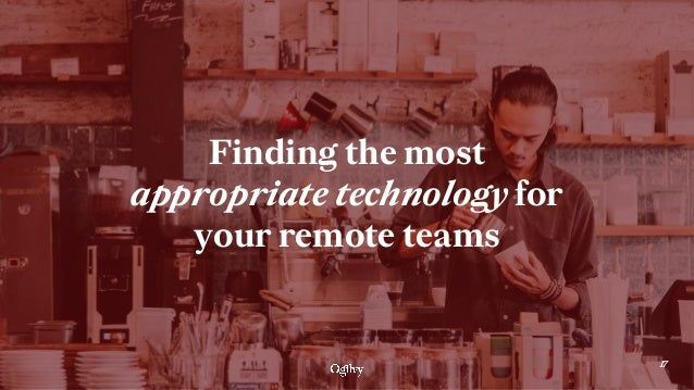 17 Finding the most appropriate technology for your remote teams