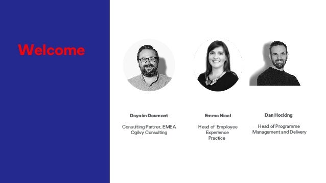 Emma Nicol Head of Employee Experience Practice Dan Hocking Head of Programme Management and Delivery Welcome Dayoán Daumo...