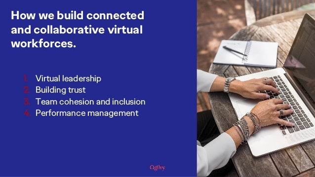 1. Virtual leadership 2. Building trust 3. Team cohesion and inclusion 4. Performance management 8 How we build connected ...