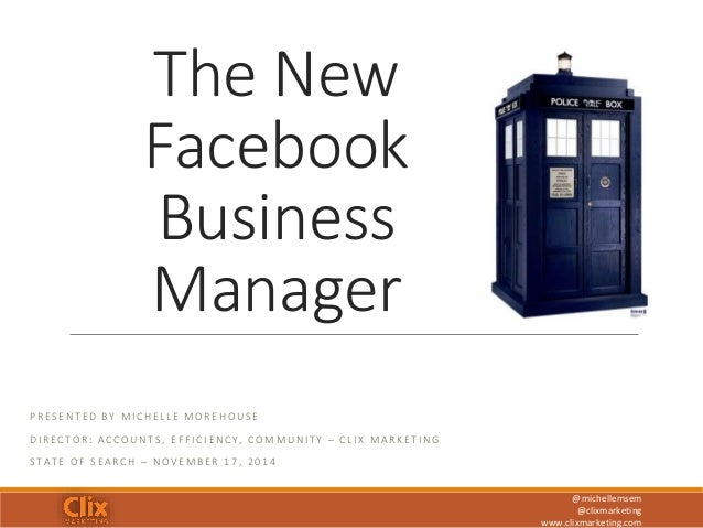 @michellemsem  @clixmarketing  www.clixmarketing.com  The New  Facebook  Business  Manager  P R E S E N T E D B Y MI C H E...