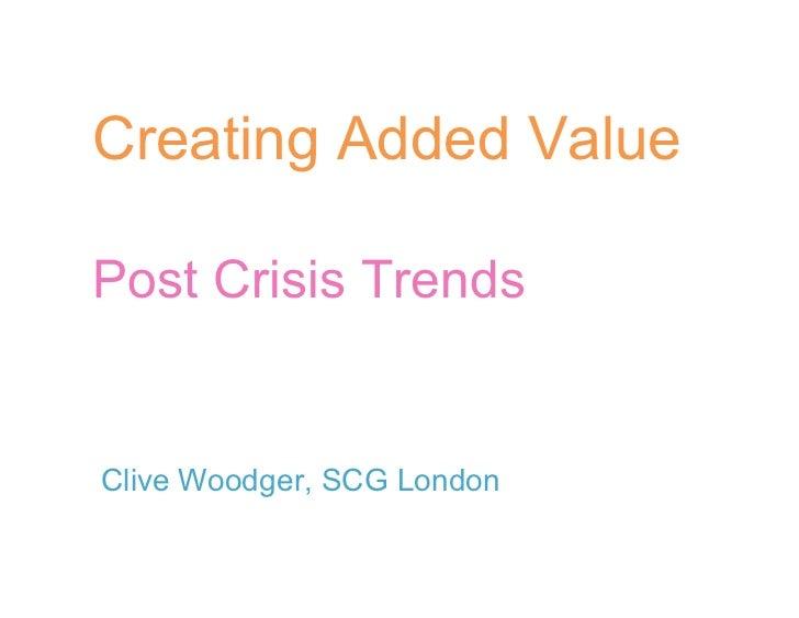 Creating Added ValuePost Crisis TrendsClive Woodger, SCG London