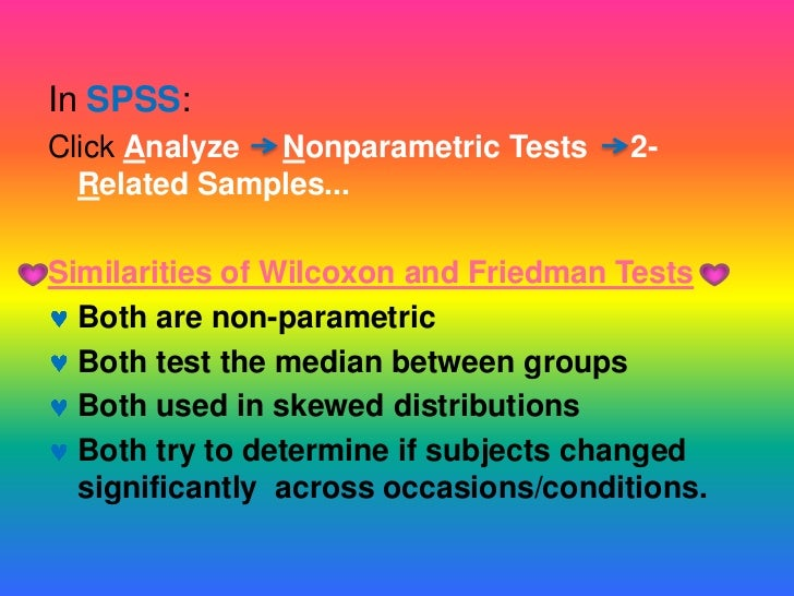Differences of Wilcoxon and Friedman Wilcoxon assess participants on twooccasions, Friedman allows for theanalysis or asse...