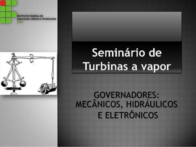 GOVERNADORES: MECÂNICOS, HIDRÁULICOS E ELETRÔNICOS