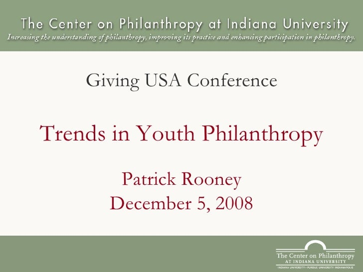 Trends in Youth Philanthropy Patrick Rooney December 5, 2008 Giving USA Conference