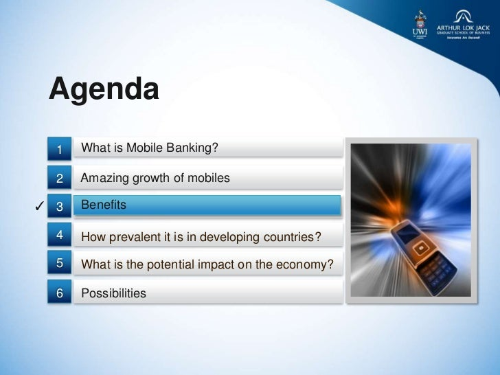 Agenda  1   What is Mobile Banking?  2   Amazing growth of mobiles✓ 3   Benefits  4   How prevalent it is in developing co...