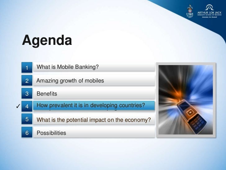 Agenda  1   What is Mobile Banking?  2   Amazing growth of mobiles  3   Benefits✓ 4   How prevalent it is in developing co...