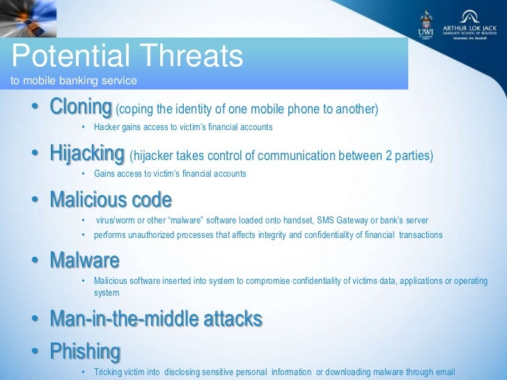 Potential Threatsto mobile banking service   • Cloning (coping the identity of one mobile phone to another)             • ...