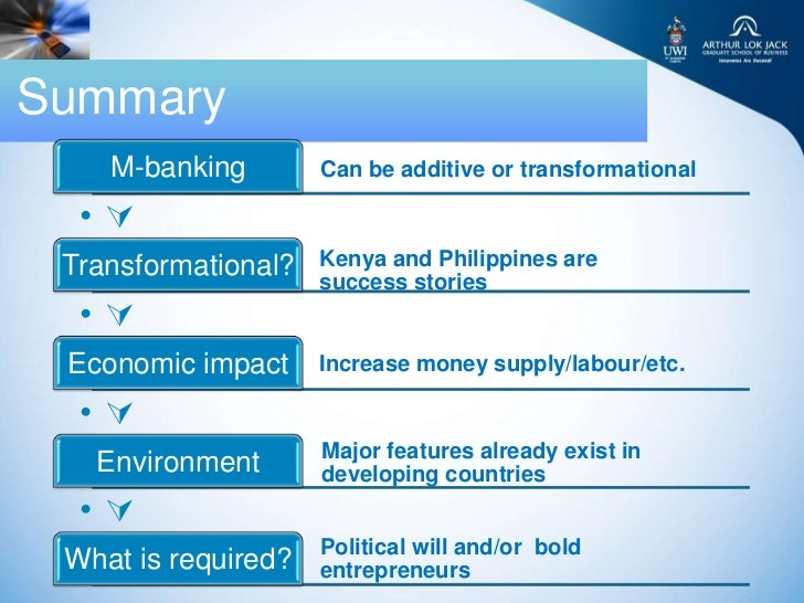 Summary    M-banking        Can be additive or transformational  • Transformational?   Kenya and Philippines are         ...