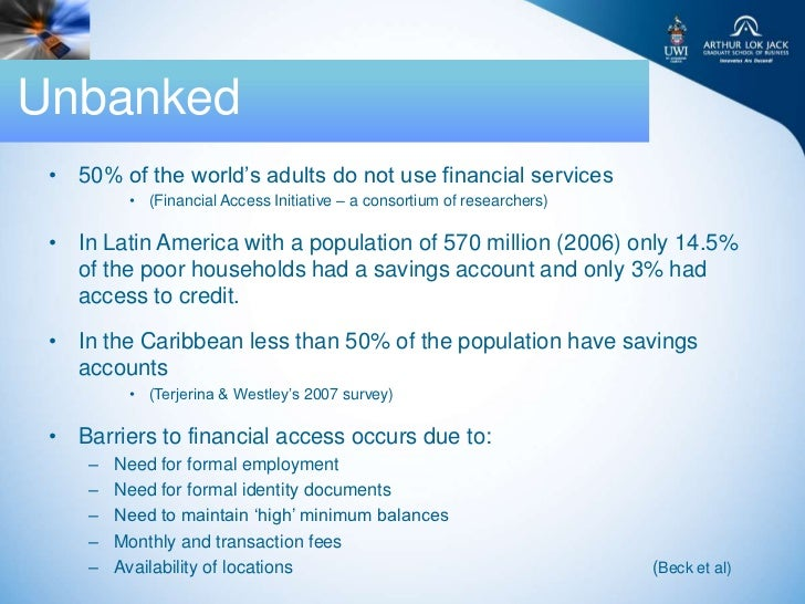 """Unbanked • 50% of the world""""s adults do not use financial services          • (Financial Access Initiative – a consortium ..."""