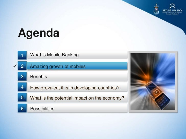 Agenda  1   What is Mobile Banking✓ 2   Amazing growth of mobiles  3   Benefits  4   How prevalent it is in developing cou...