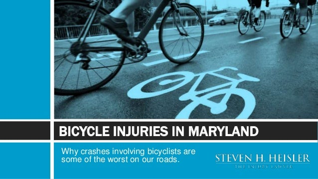 Why crashes involving bicyclists are some of the worst on our roads. BICYCLE INJURIES IN MARYLAND