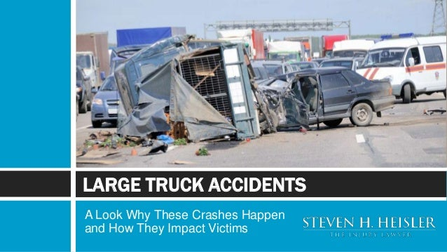 A Look Why These Crashes Happen and How They Impact Victims LARGE TRUCK ACCIDENTS