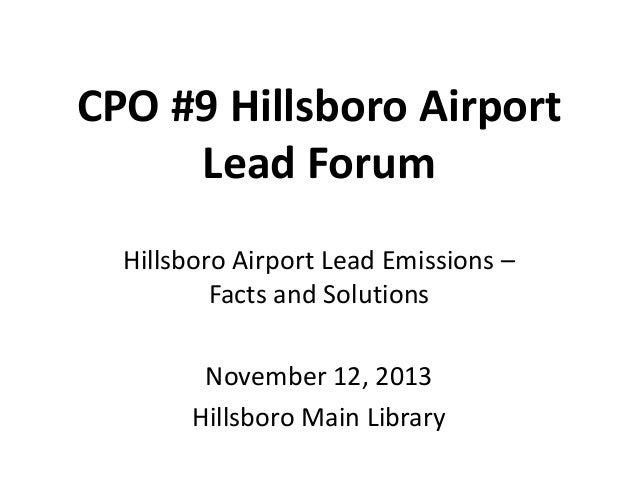 CPO #9 Hillsboro Airport Lead Forum Hillsboro Airport Lead Emissions – Facts and Solutions November 12, 2013 Hillsboro Mai...