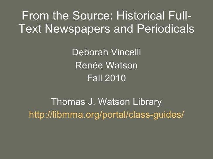 From the Source: Historical Full-Text Newspapers and Periodicals <ul><li>Deborah Vincelli </li></ul><ul><li>Renée Watson <...