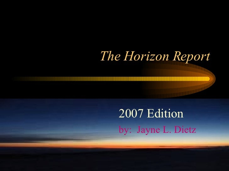 The Horizon Report 2007 Edition by:  Jayne L. Dietz