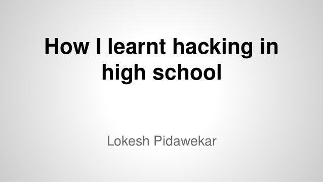 How I learnt hacking in high school Lokesh Pidawekar