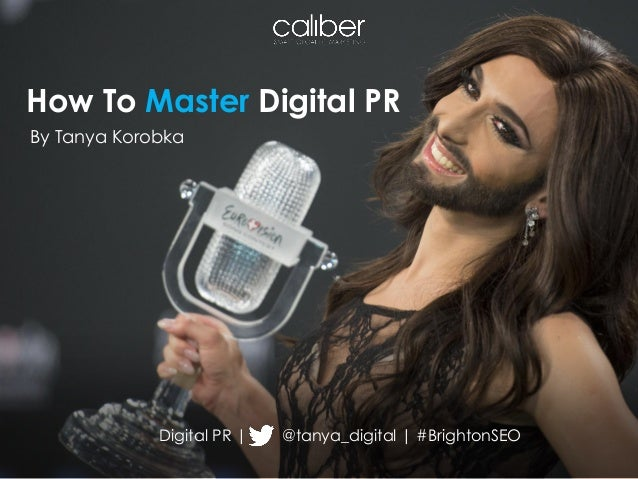 How To Master Digital PR Digital PR | @tanya_digital | #BrightonSEO By Tanya Korobka