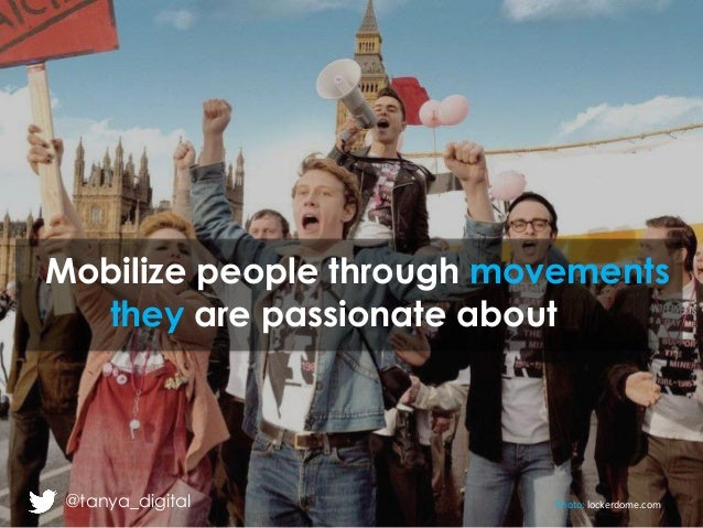 Photo: lockerdome.com@tanya_digital Mobilize people through movements they are passionate about